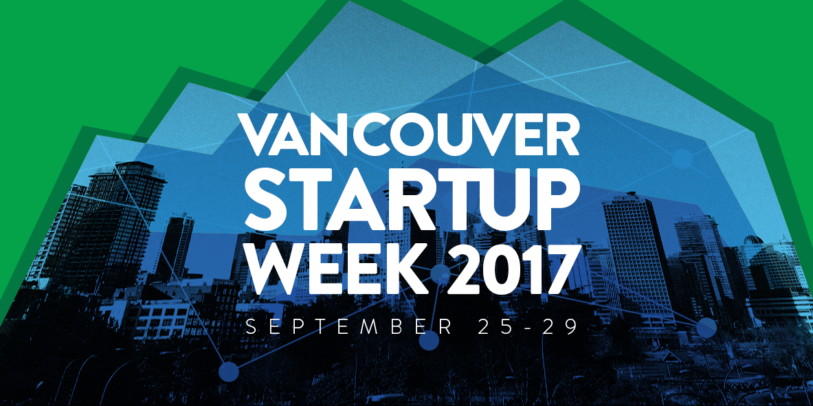 Vancouver Startup Week 2017 Recap