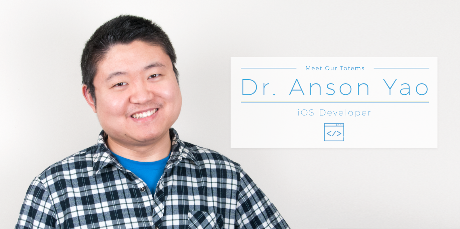 Meet Our Totems – Dr. Anson Yao