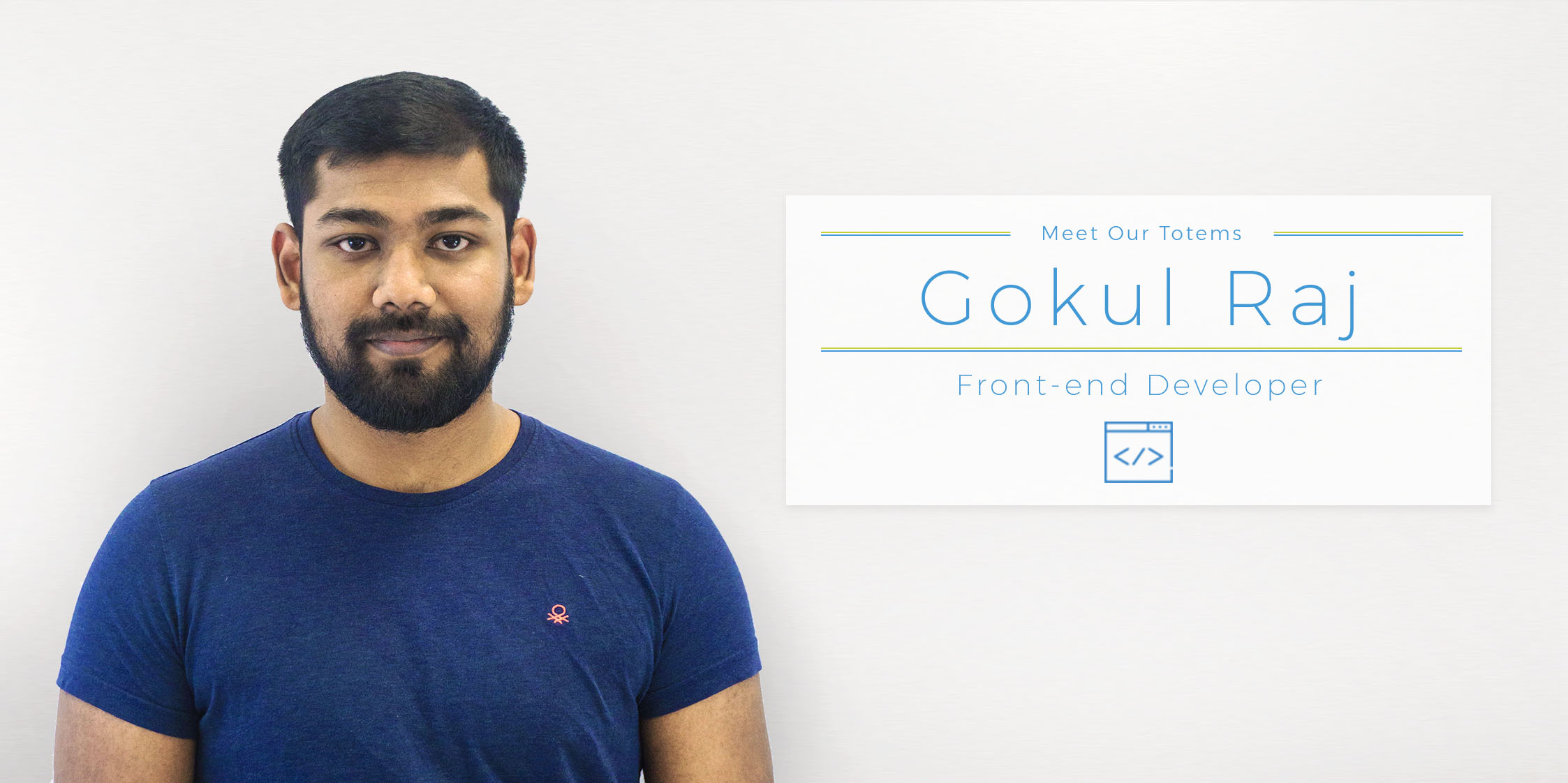 Meet your totems: Front End Developer Gokul Raj