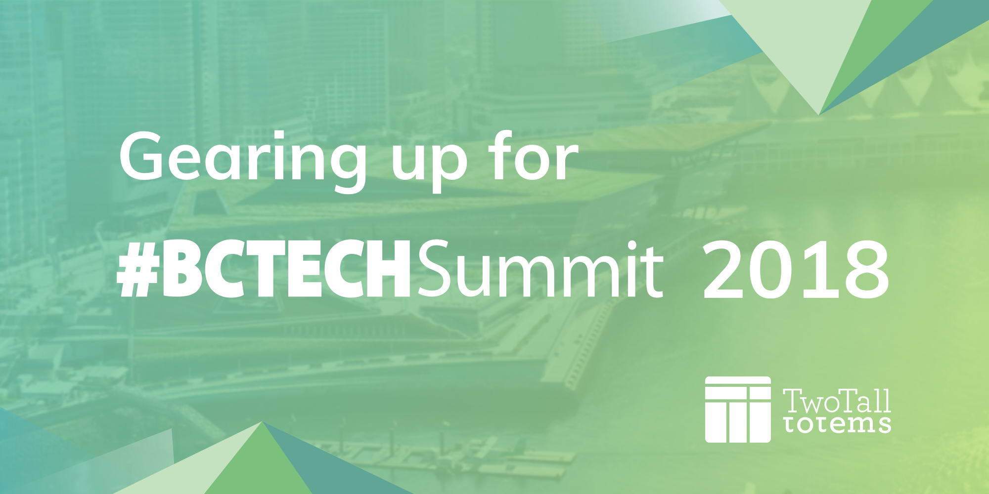 Gearing up for #BCTECH Summit 2018