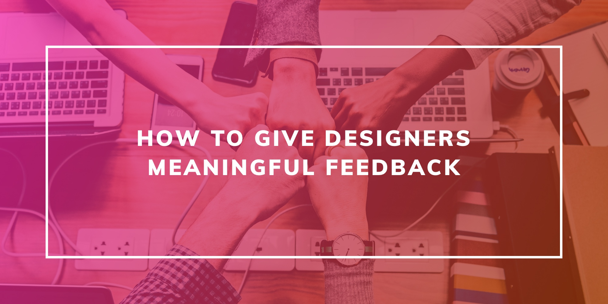 How to give designers meaningful feedback blog image